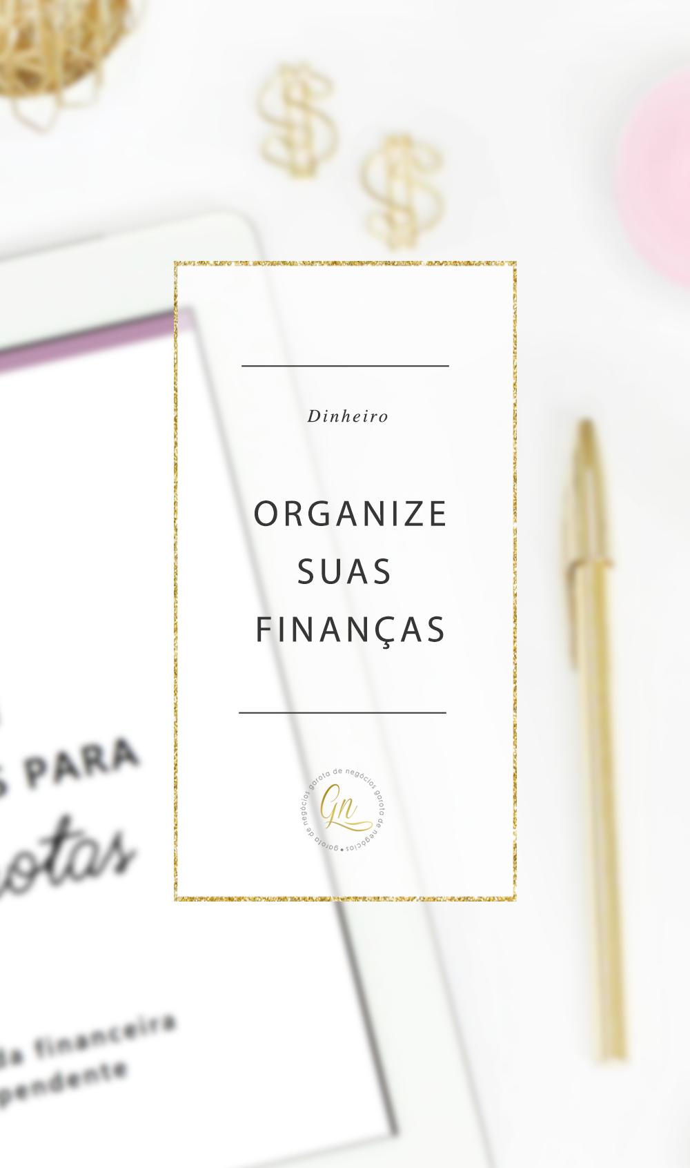 organize-suas-financas-garotadenegocios1